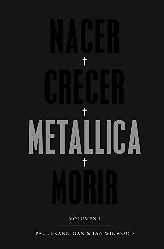 Nacer, Crecer, Metallica, Morir, La mejor y más Apasionante Biografía de Metallica, Colección Pop Cultura Popular: Volumen I