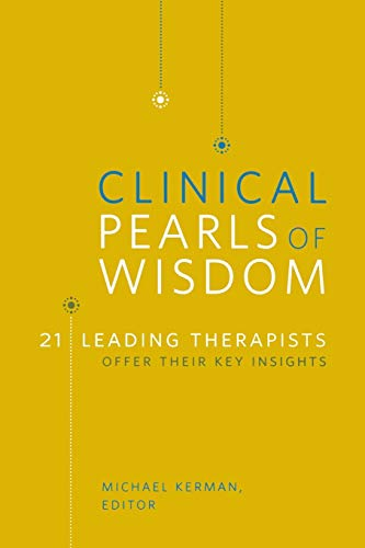 Clinical Pearls of Wisdom: 21 Leading Therapists Offer Their Key Insights (Norton Professional Books