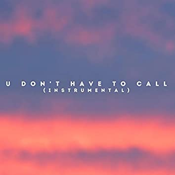 U Don't Have to Call