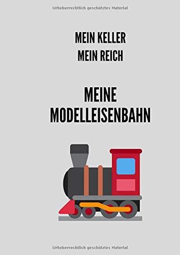 Notizbuch für Liebhaber von Modelleisenbahn und Anlagenbau: Mein Keller, mein Reich, meine Modelleisenbahn * 120 Seiten, kariert, A4