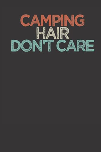 Camping Hair Dont Care - Design Art Colored: Tent Camper Outdoor Girl Mom Notebook Journal Diary - Appreciation Gift Idea - 120 Lined Pages, 6x9 Inches