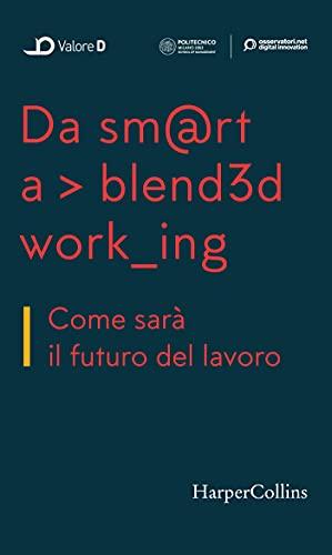 Da smart a blended working: Come sarà il futuro del lavoro (Italian Edition)