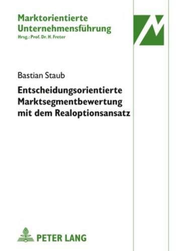 Entscheidungsorientierte Marktsegmentbewertung Mit Dem Realoptionsansatz PDF Books