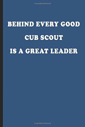 Behind Every Good Cub Scout is a Great Leader: lined journal, Cub Scout...