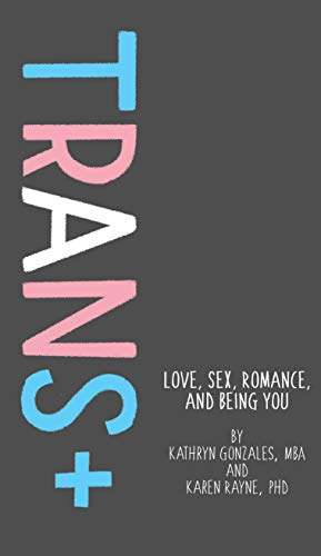 Compare Textbook Prices for Trans+: Love, Sex, Romance, and Being You 1 Edition ISBN 9781433829833 by Gonzales MBA, Kathryn,Rayne PhD, Karen