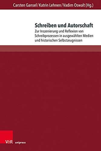 Schreiben Und Autorschaft: Zur Inszenierung Und Reflexion Von Schreibprozessen in Ausgewahlten Medie