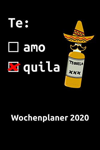 Te Amo Te Quila Wochenplaner 2020: Terminplaner / Terminkalender (~DinA5) für das Jahr 2020 mit lustigem Tequila Spruch