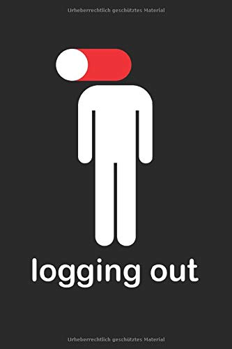 Logging out: Dot Grid Journal or Notebook (6x9 inches) with 120 Pages