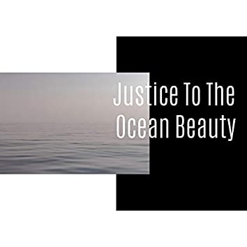 Justice To The Ocean Beauty