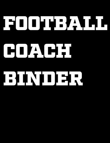 Football Coach Binder: 2019-2020 Coaching Notebook, Blank Field Pages, Calendar, Game Statistics, Roster