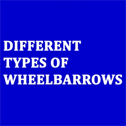 Learn and Choosing About Different Types Of Wheelbarrows