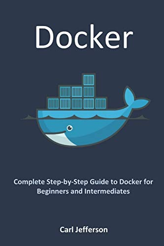 Docker: Complete Step-by-Step Guide to Docker for Beginners and Intermediates