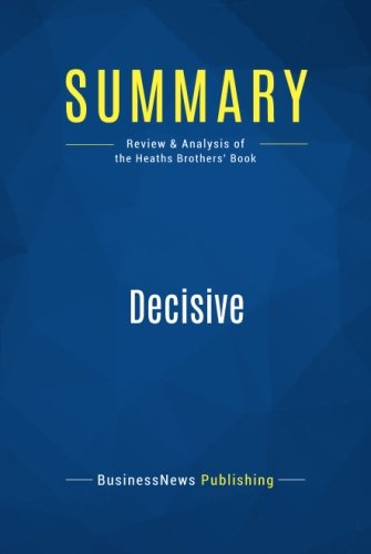 Summary: Decisive: Review and Analysis of the Heaths Brothers' Book