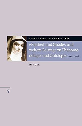 """Edith Stein Gesamtausgabe: """"Freiheit und Gnade"""" und weitere Beiträge zu Phänomenologie und Ontologie: (1917 bis 1937)"""