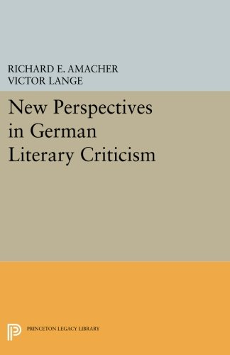 Compare Textbook Prices for New Perspectives in German Literary Criticism: A Collection of Essays Princeton Legacy Library, 1360 Reprint Edition ISBN 9780691601083 by Amacher, Richard E.,Lange, Victor