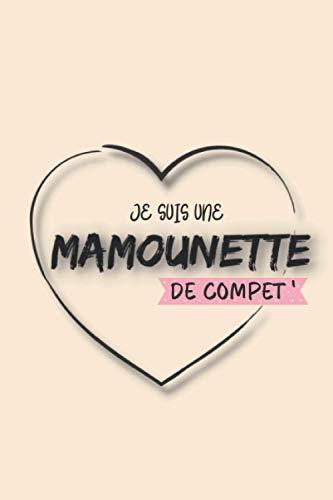 Je Suis une Mamounette de Compet': Carnet de Notes à offrir à sa Mamounette d'Amour. Pages Lignées Subtilement Décorées sur Papier de Couleur Crème