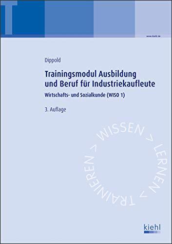 Trainingsmodul Ausbildung und Beruf für Industriekaufleute: Wirtschafts- und Sozialkunde (WISO 1)