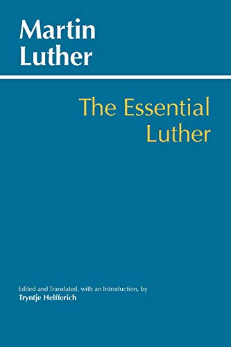 The Essential Luther (Hackett Classics)