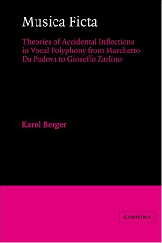 Musica Ficta: Theories of Accidental Inflections in Vocal Polyphony from Marchetto da Padova to Gioseffo Zarlino