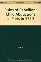 Rules of Rebellion: Child Abductions in Paris in 1750