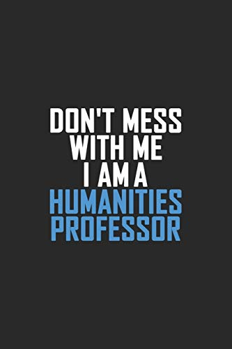 Don't Mess With Me I Am A Humanities Professor: Retro Lined Notebook, Journal, Organizer, Diary, Composition Notebook, Gifts: Lined Notebook / Journal Gift, 120 pages, 6*9, Soft Cover, Matte Finish