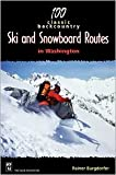 100 Classic Backcountry Ski & Snowboard Routes in Washington 2nd (second) edition Text Only