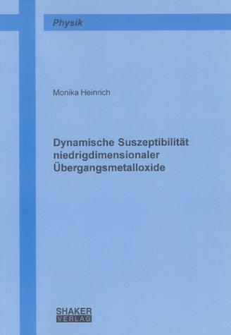 Dynamische Suszeptibilität niedrigdimensionaler Übergangsmetalloxide (Berichte aus der Physik)