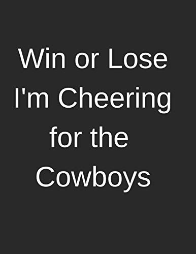 Win or Lose I'm Cheering for the Cowboys: Lined Journal or Notebook