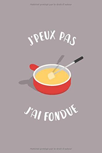 J'Peux Pas J'ai Fondue: Carnet de Notes, bullet journal