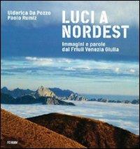 Luci a Nord Est. Immagini e parole dal Friuli Venezia Giulia. Ediz. illustrata