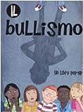 Il bullismo. Libro pop-up. Ediz. illustrata...