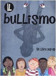 Il bullismo. Libro pop-up. Ediz. illustrata
