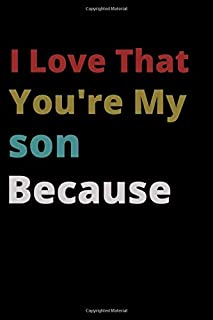 I Love That You're My son Because: is Great Gift I love you Because you are My Life Lined Journal Notebook For Boys Girls ...