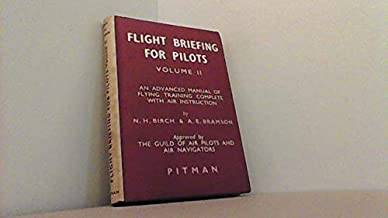 Flight Briefing for Pilots (Volume 2 An Advanced Manual for Flying Training Complete with Air Instruction)