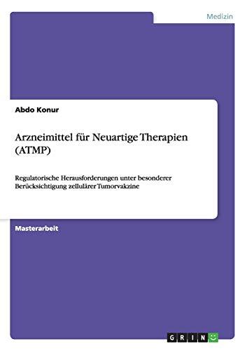 Arzneimittel für Neuartige Therapien (ATMP): Regulatorische Herausforderungen unter besonderer Berücksichtigung zellulärer Tumorvakzine