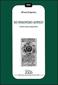 Lo spagnolo antico. Sintesi storico-descrittiva