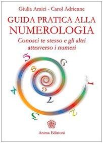 Guida pratica alla numerologia. Conosci te stesso e gli altri attraverso i numeri