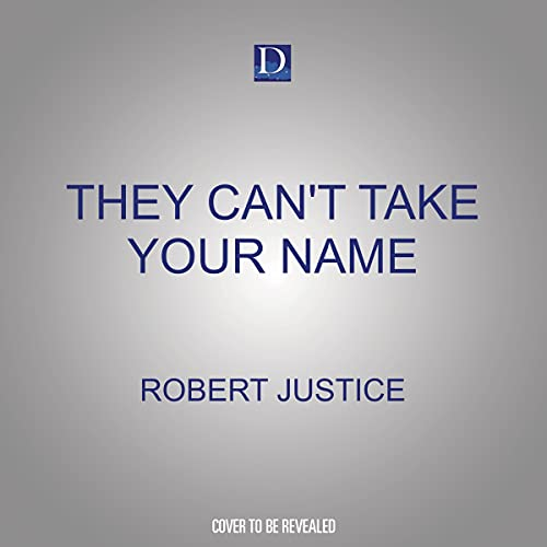 They Can't Take Your Name Audiobook By Robert Justice cover art
