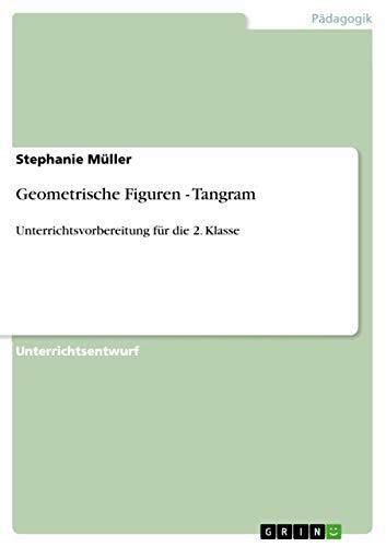 Geometrische Figuren - Tangram: Unterrichtsvorbereitung für die 2. Klasse