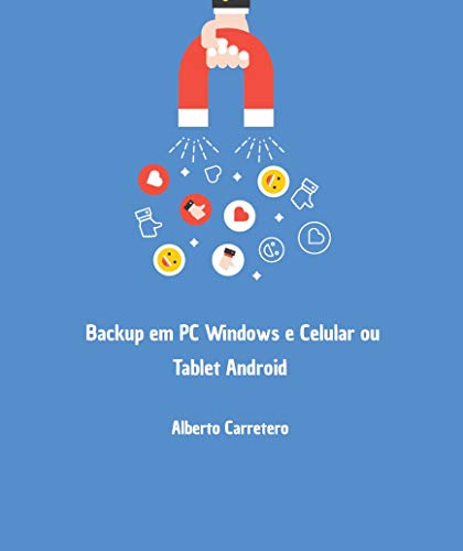 Backup em PC Windows e Celular ou Tablet Android: Guia 2020 - Tudo que você precisa saber para realizar e recuperar seus dados de maneira segura. (Portuguese Edition)