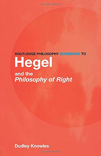 Routledge Philosophy GuideBook to Hegel and the Philosophy of Right (Routledge Philosophy GuideBooks)