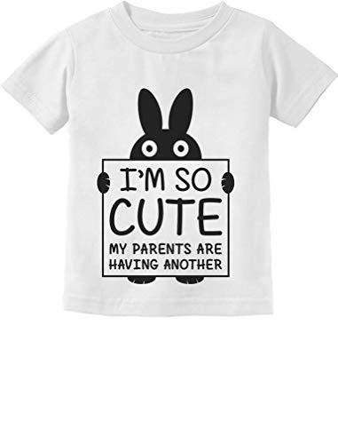 I'm So Cute My Parents are Having Another Funny Toddler Infant Kids T-Shirt 18M White