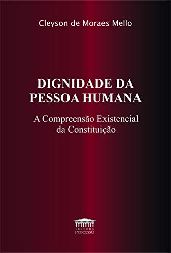 Dignidade Da Pessoa Humana- A Compreensão Existencial Da Constituição