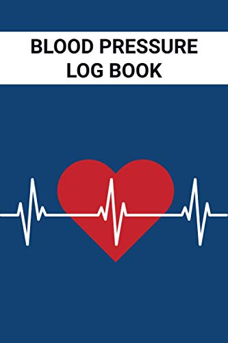 Blood Pressure Log book: Blood Pressure Record & Monitor Log book. Daily Record and track your blood pressure with this Log book.