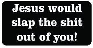 JS Artworks (3) Jesus Would Slap The Shit Out of You Funny Hard Hat/Helmet Vinyl Decal Sticker
