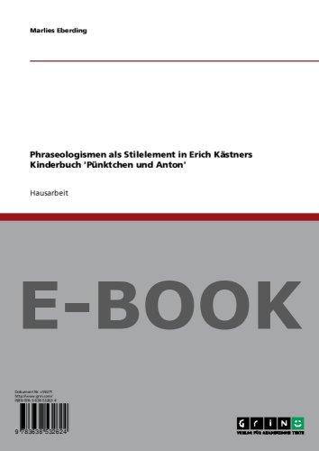 """Phraseologismen als Stilelement in Erich Kästners Kinderbuch """"Pünktchen und Anton"""""""