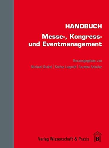 Handbuch Messe-, Kongress- und Eventmanagement.