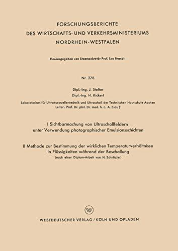 I Sichtbarmachung von Ultraschallfeldern unter Verwendung photographischer Emulsionsschichten. Ii Methode zur Bestimmung der wirklichen . . . ... Nordrhein-Westfalen (278), Band 278)