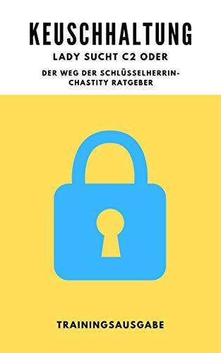 Keuschhaltung: Trainings-Ausgabe für Anfänger: Der Weg einer Schlüsselherrin