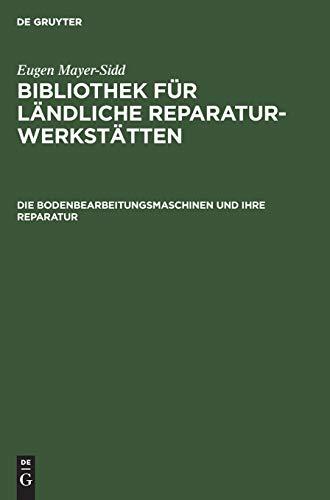 Die Bodenbearbeitungsmaschinen und ihre Reparatur (Eugen Mayer-Sidd: Bibliothek für ländliche Reparaturwerkstätten)